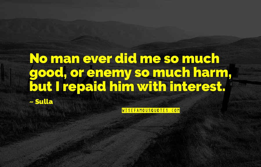 No Good Men Quotes By Sulla: No man ever did me so much good,