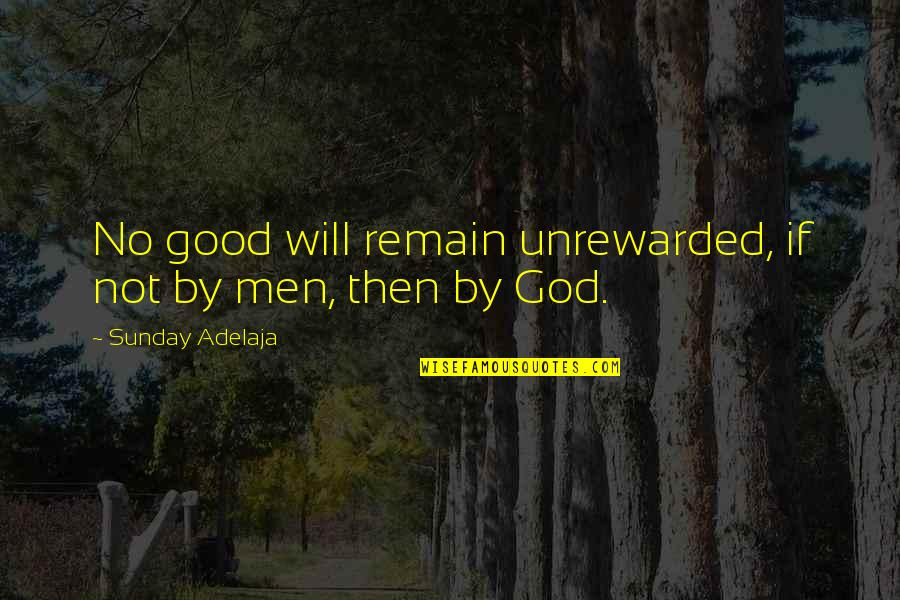 No Good Men Quotes By Sunday Adelaja: No good will remain unrewarded, if not by