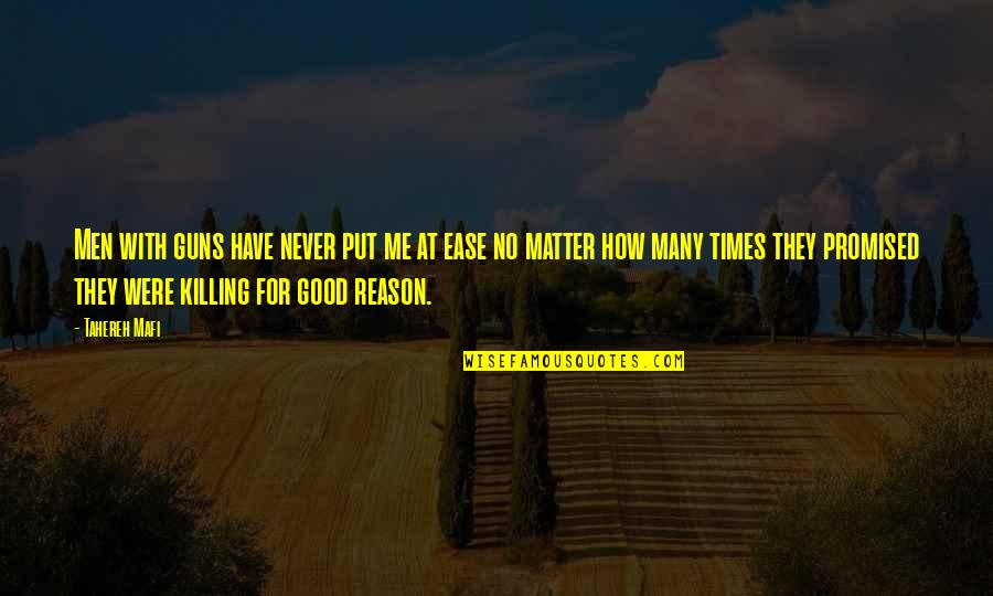 No Good Men Quotes By Tahereh Mafi: Men with guns have never put me at