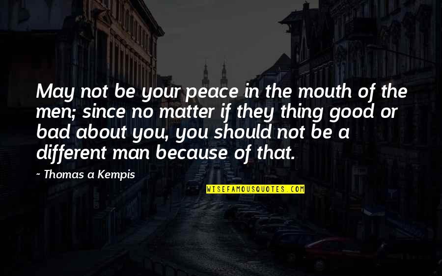 No Good Men Quotes By Thomas A Kempis: May not be your peace in the mouth