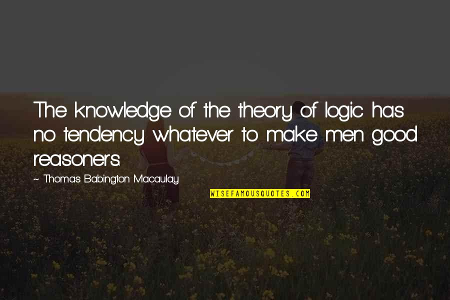 No Good Men Quotes By Thomas Babington Macaulay: The knowledge of the theory of logic has