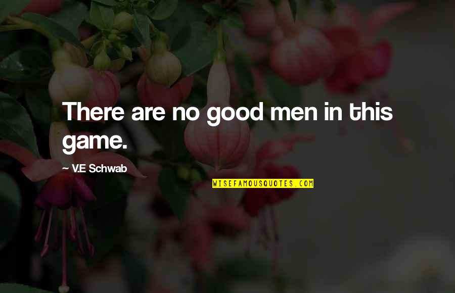 No Good Men Quotes By V.E Schwab: There are no good men in this game.