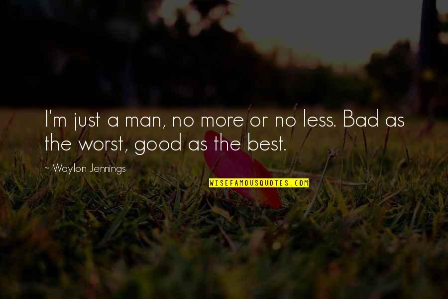 No Good Men Quotes By Waylon Jennings: I'm just a man, no more or no