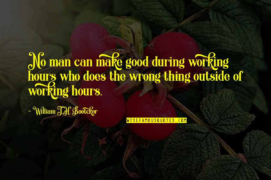 No Good Men Quotes By William J.H. Boetcker: No man can make good during working hours