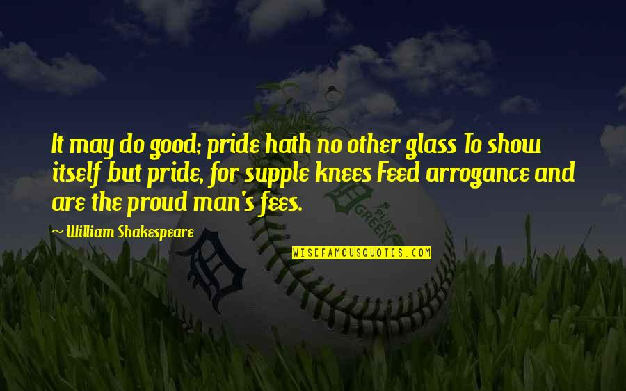 No Good Men Quotes By William Shakespeare: It may do good; pride hath no other
