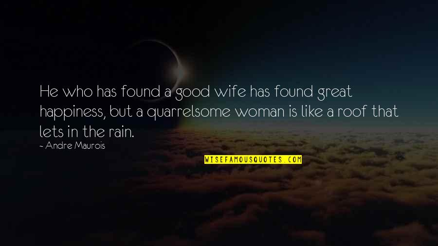 No Good Woman Quotes By Andre Maurois: He who has found a good wife has