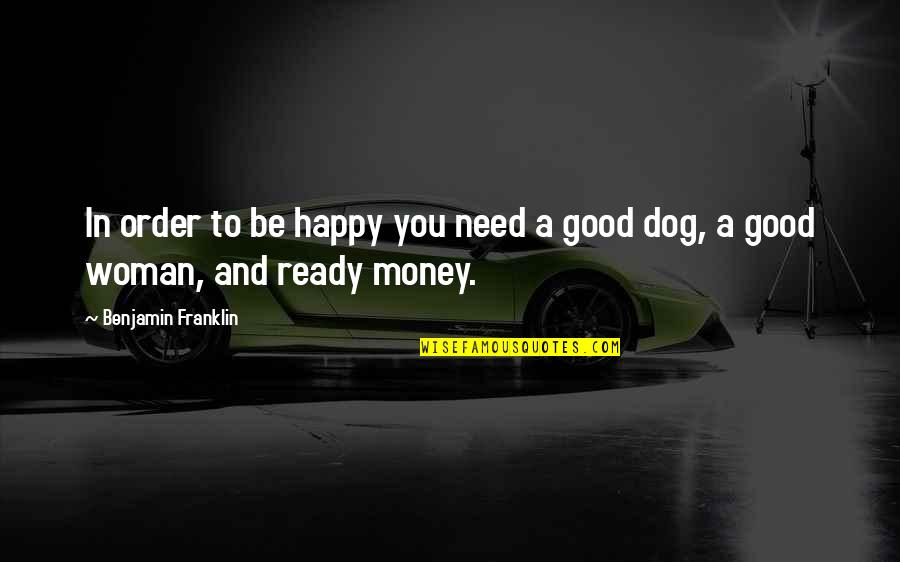 No Good Woman Quotes By Benjamin Franklin: In order to be happy you need a