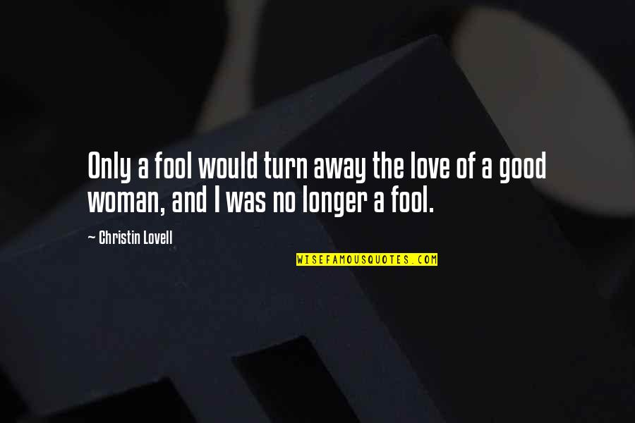 No Good Woman Quotes By Christin Lovell: Only a fool would turn away the love