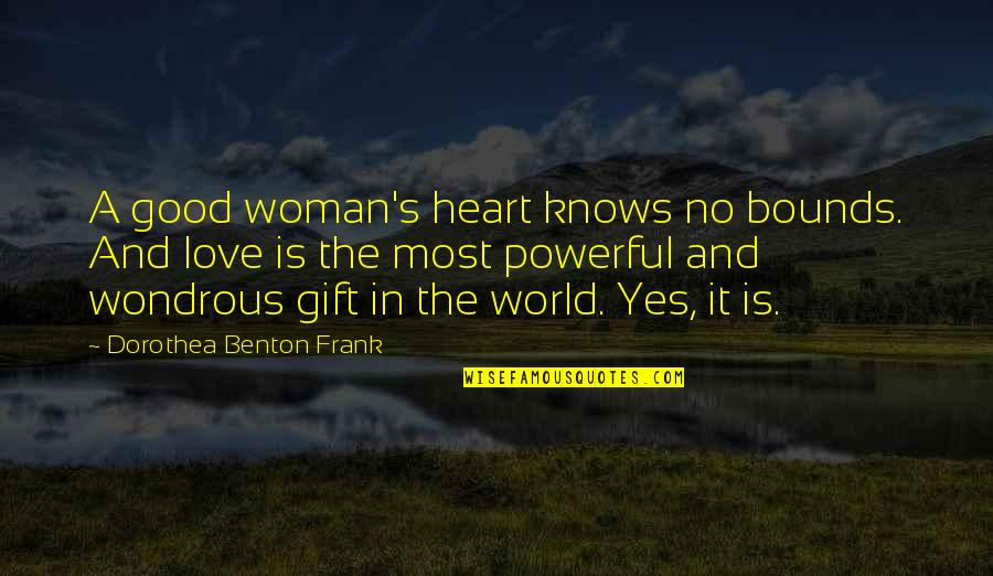 No Good Woman Quotes By Dorothea Benton Frank: A good woman's heart knows no bounds. And
