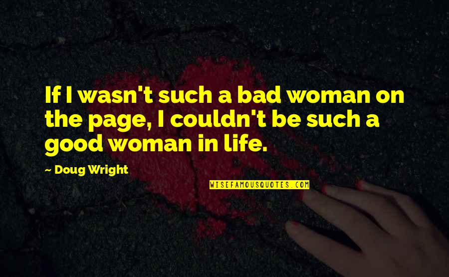 No Good Woman Quotes By Doug Wright: If I wasn't such a bad woman on