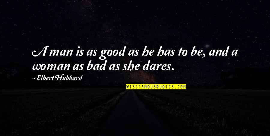 No Good Woman Quotes By Elbert Hubbard: A man is as good as he has