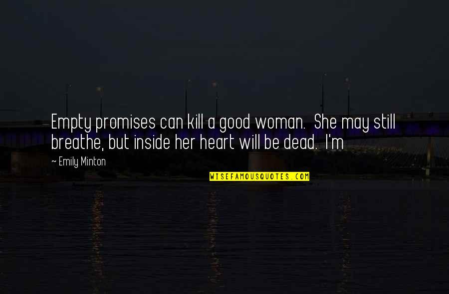 No Good Woman Quotes By Emily Minton: Empty promises can kill a good woman. She
