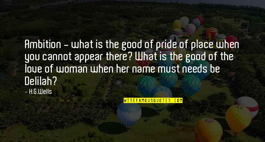 No Good Woman Quotes By H.G.Wells: Ambition - what is the good of pride