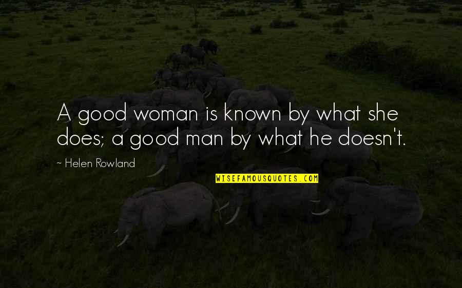 No Good Woman Quotes By Helen Rowland: A good woman is known by what she