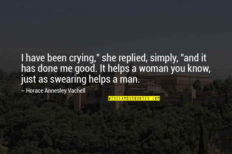 """No Good Woman Quotes By Horace Annesley Vachell: I have been crying,"""" she replied, simply, """"and"""