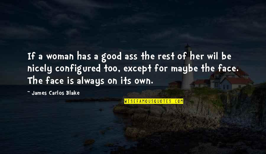 No Good Woman Quotes By James Carlos Blake: If a woman has a good ass the