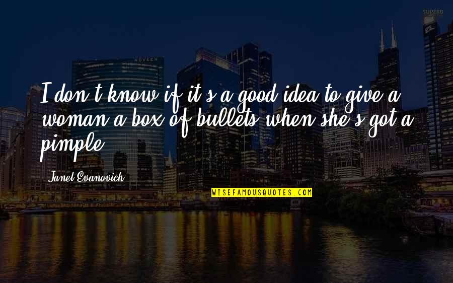 No Good Woman Quotes By Janet Evanovich: I don't know if it's a good idea
