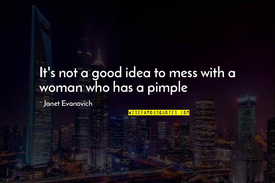 No Good Woman Quotes By Janet Evanovich: It's not a good idea to mess with