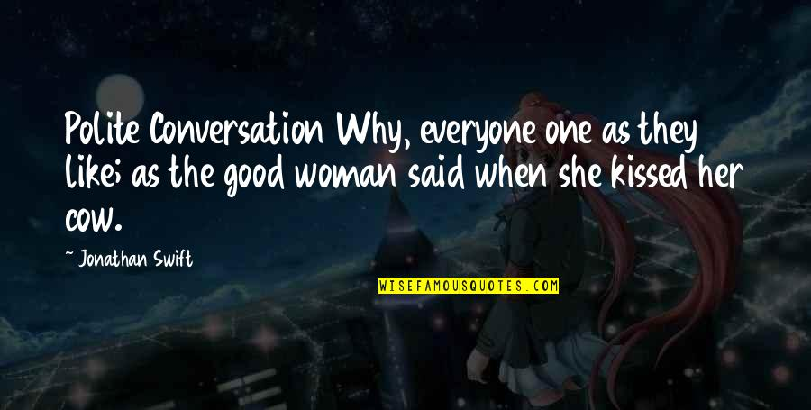 No Good Woman Quotes By Jonathan Swift: Polite Conversation Why, everyone one as they like;