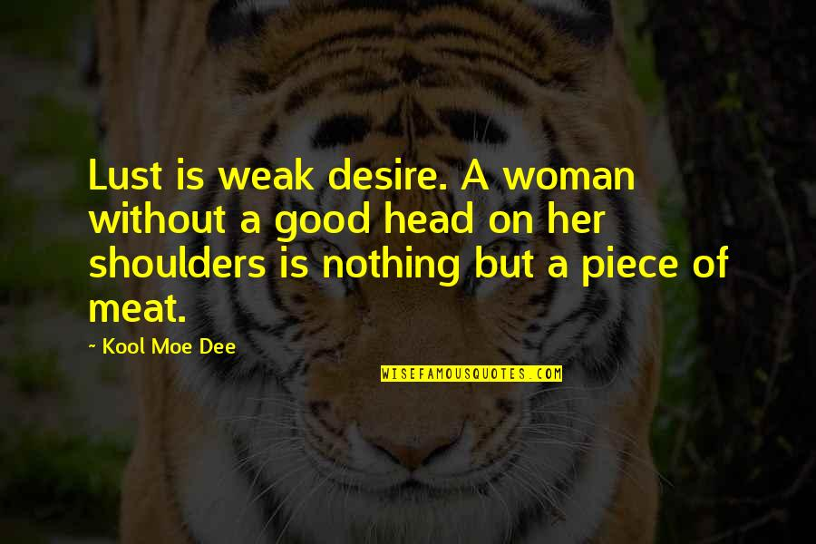No Good Woman Quotes By Kool Moe Dee: Lust is weak desire. A woman without a