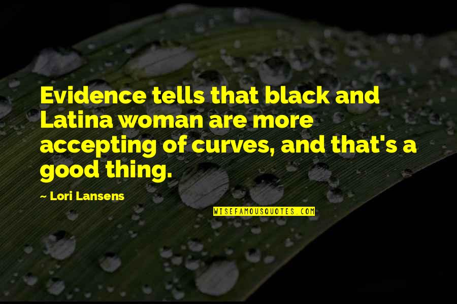 No Good Woman Quotes By Lori Lansens: Evidence tells that black and Latina woman are