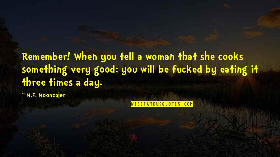 No Good Woman Quotes By M.F. Moonzajer: Remember! When you tell a woman that she
