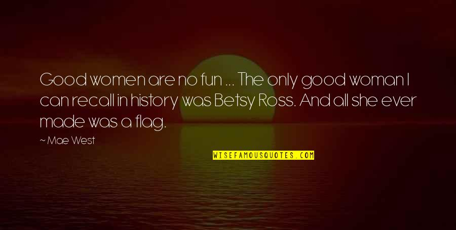 No Good Woman Quotes By Mae West: Good women are no fun ... The only