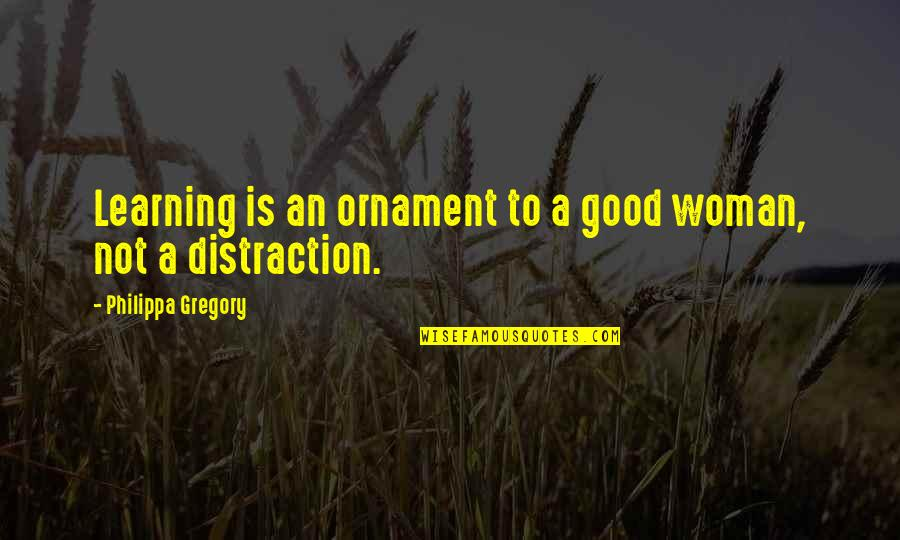 No Good Woman Quotes By Philippa Gregory: Learning is an ornament to a good woman,