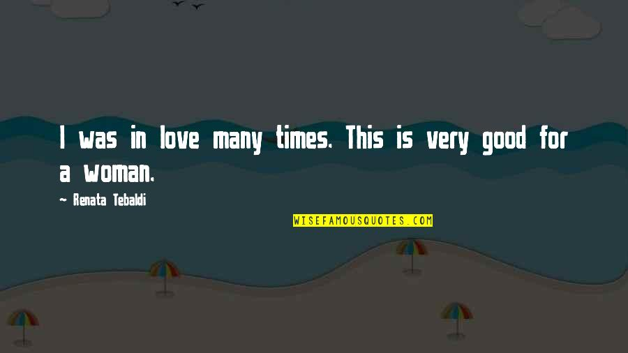 No Good Woman Quotes By Renata Tebaldi: I was in love many times. This is
