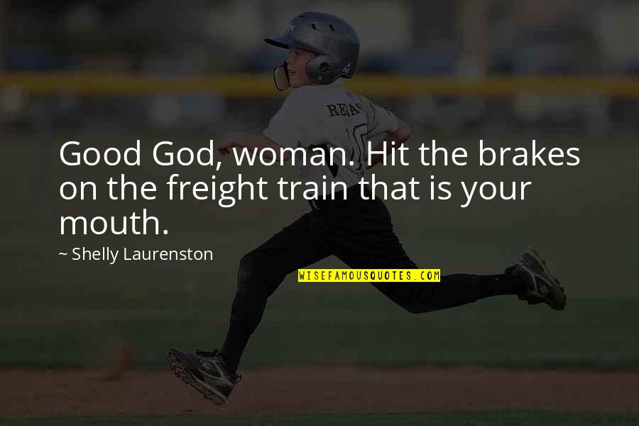 No Good Woman Quotes By Shelly Laurenston: Good God, woman. Hit the brakes on the