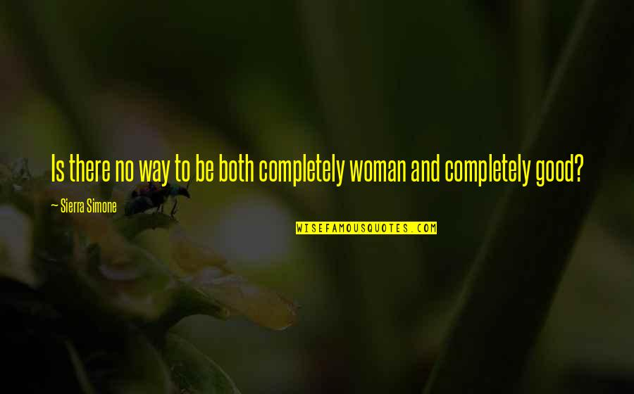 No Good Woman Quotes By Sierra Simone: Is there no way to be both completely