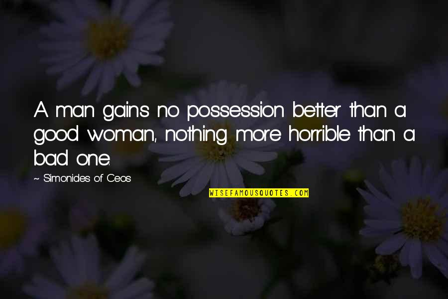 No Good Woman Quotes By Simonides Of Ceos: A man gains no possession better than a