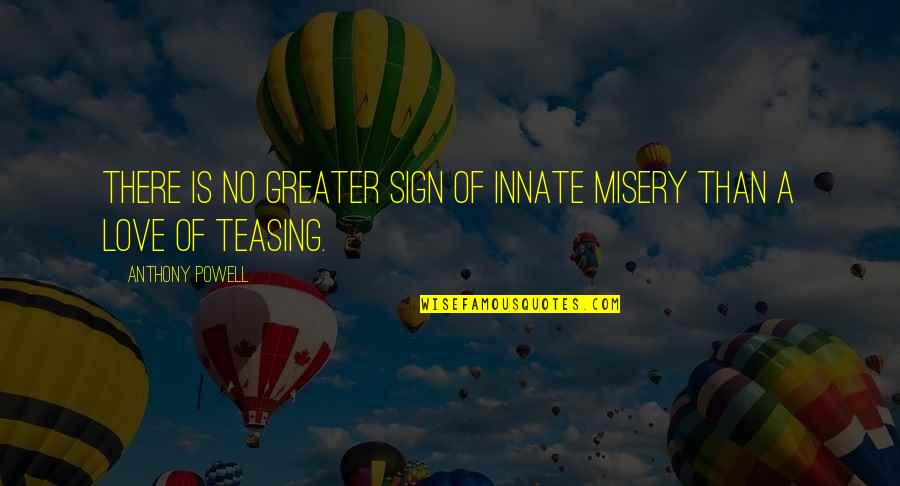 No Greater Love Quotes By Anthony Powell: There is no greater sign of innate misery