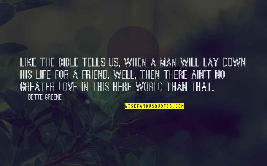 No Greater Love Quotes By Bette Greene: Like the Bible tells us, when a man