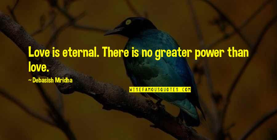 No Greater Love Quotes By Debasish Mridha: Love is eternal. There is no greater power