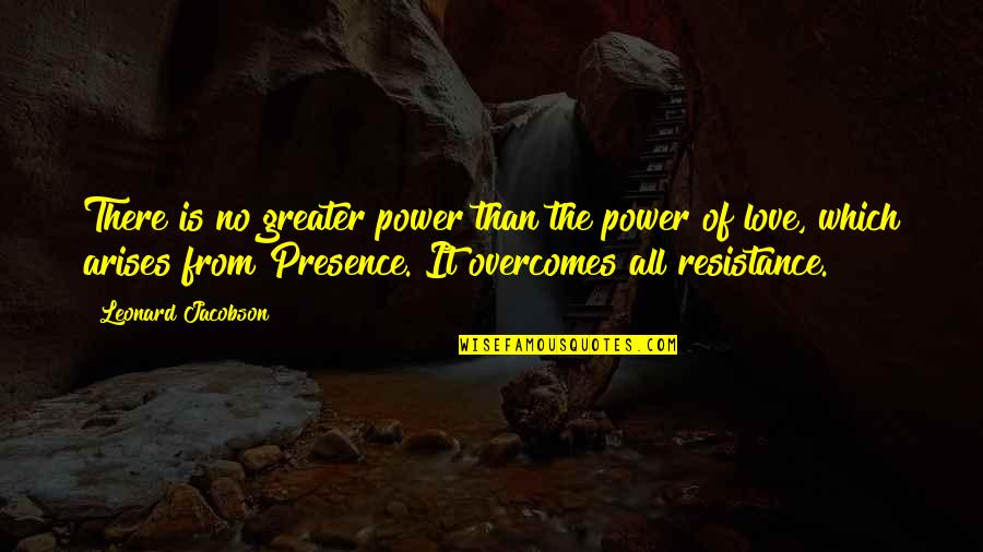 No Greater Love Quotes By Leonard Jacobson: There is no greater power than the power