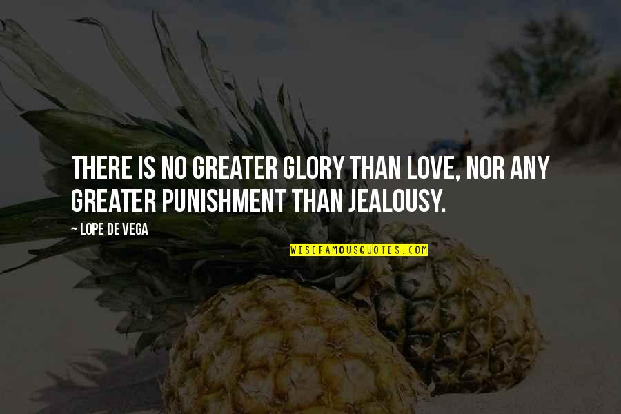 No Greater Love Quotes By Lope De Vega: There is no greater glory than love, nor