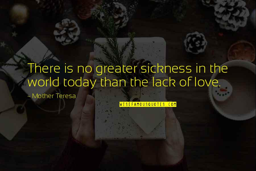 No Greater Love Quotes By Mother Teresa: There is no greater sickness in the world