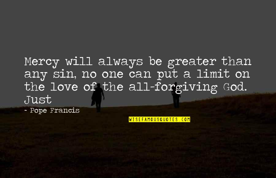 No Greater Love Quotes By Pope Francis: Mercy will always be greater than any sin,