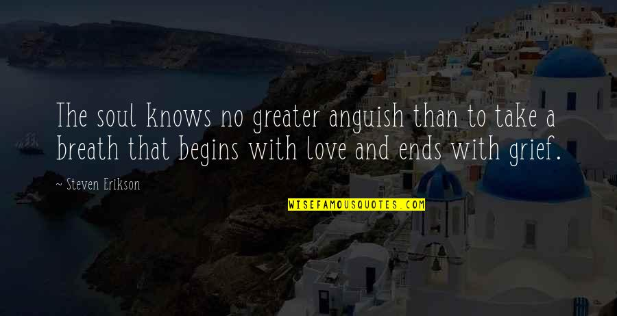 No Greater Love Quotes By Steven Erikson: The soul knows no greater anguish than to