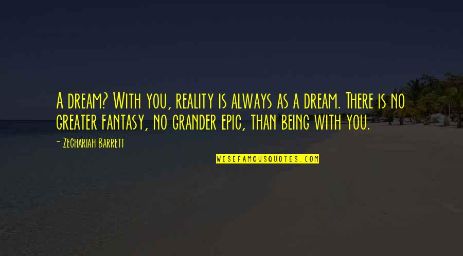 No Greater Love Quotes By Zechariah Barrett: A dream? With you, reality is always as
