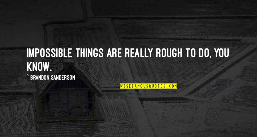 No Heroics Quotes By Brandon Sanderson: Impossible things are really rough to do, you