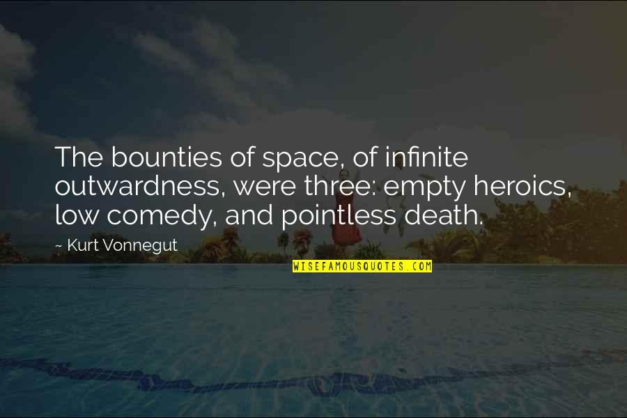 No Heroics Quotes By Kurt Vonnegut: The bounties of space, of infinite outwardness, were