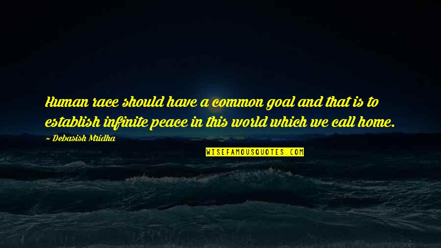 No Hope For The Human Race Quotes By Debasish Mridha: Human race should have a common goal and