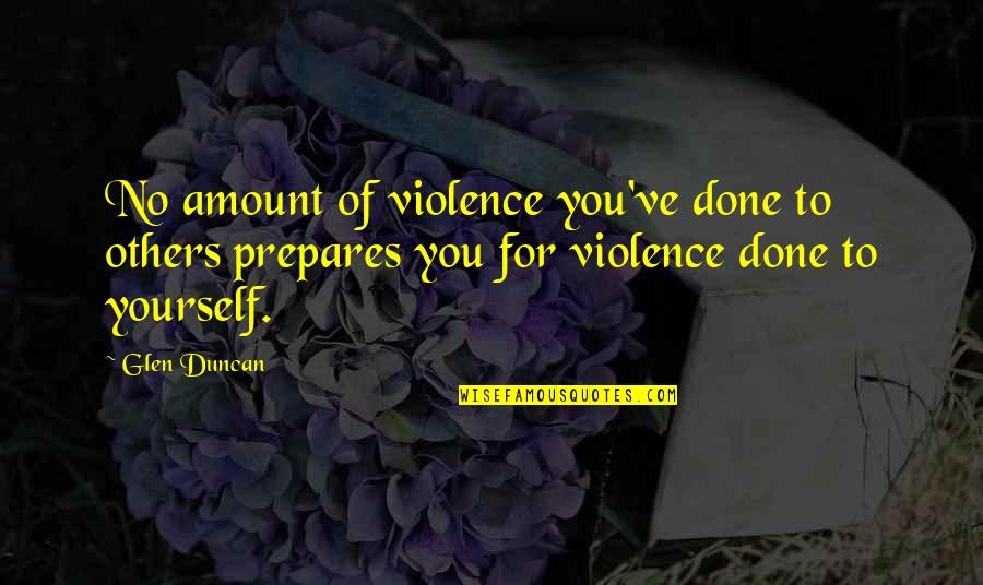 No Hope For The Human Race Quotes By Glen Duncan: No amount of violence you've done to others