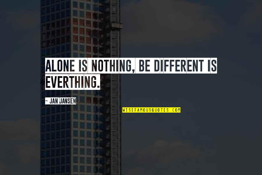 No Hope For The Human Race Quotes By Jan Jansen: Alone is Nothing, be Different is Everthing.