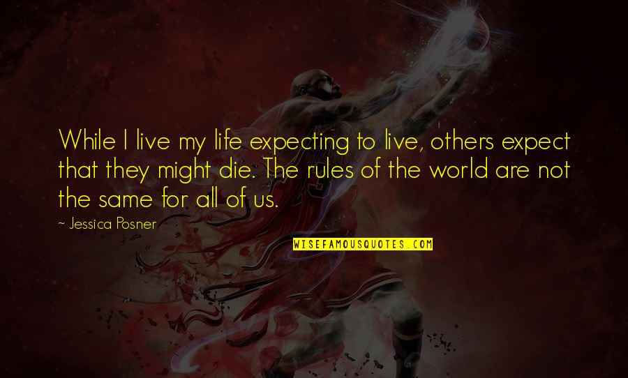 No Hope For The Human Race Quotes By Jessica Posner: While I live my life expecting to live,