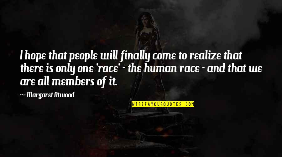 No Hope For The Human Race Quotes By Margaret Atwood: I hope that people will finally come to