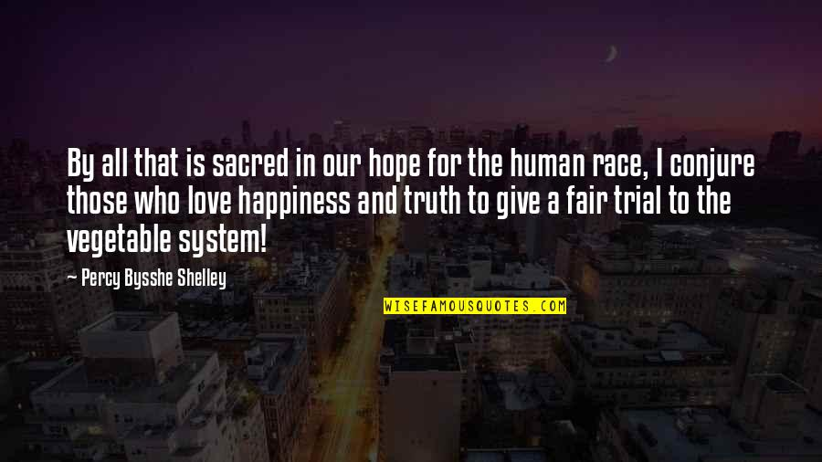 No Hope For The Human Race Quotes By Percy Bysshe Shelley: By all that is sacred in our hope