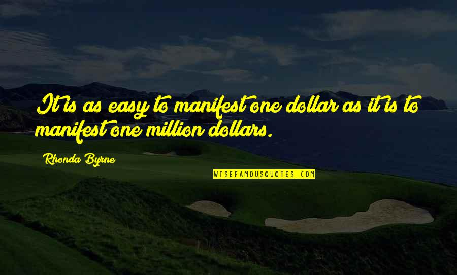No Hope For The Human Race Quotes By Rhonda Byrne: It is as easy to manifest one dollar